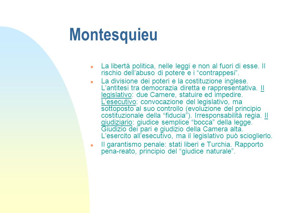 Montesquieu La libertà politica, nelle leggi e non al fuori di esse. Il rischio dell'abuso di potere e i contrappesi .