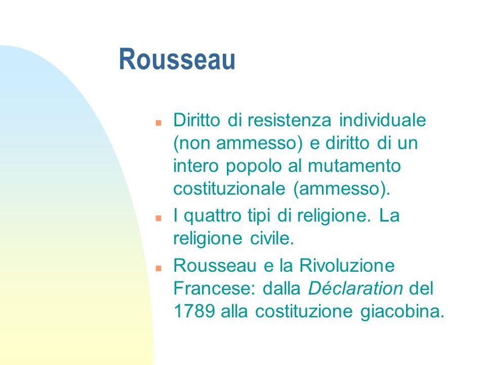 Rousseau Diritto di resistenza individuale (non ammesso) e diritto di un intero popolo al mutamento costituzionale (ammesso).