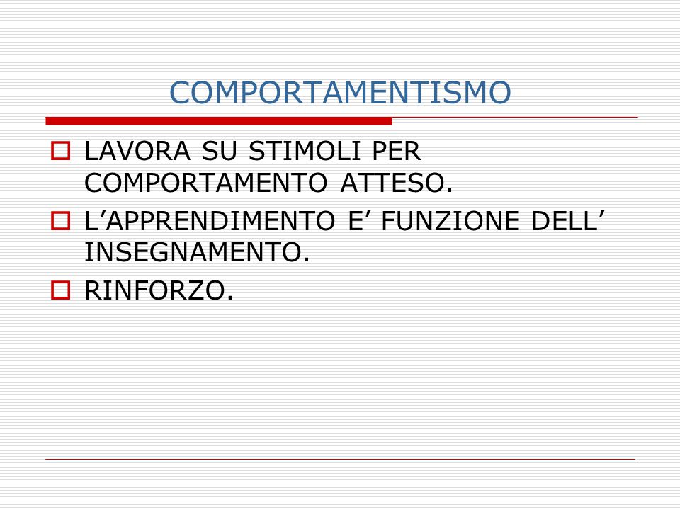 COMPORTAMENTISMO LAVORA SU STIMOLI PER COMPORTAMENTO ATTESO.