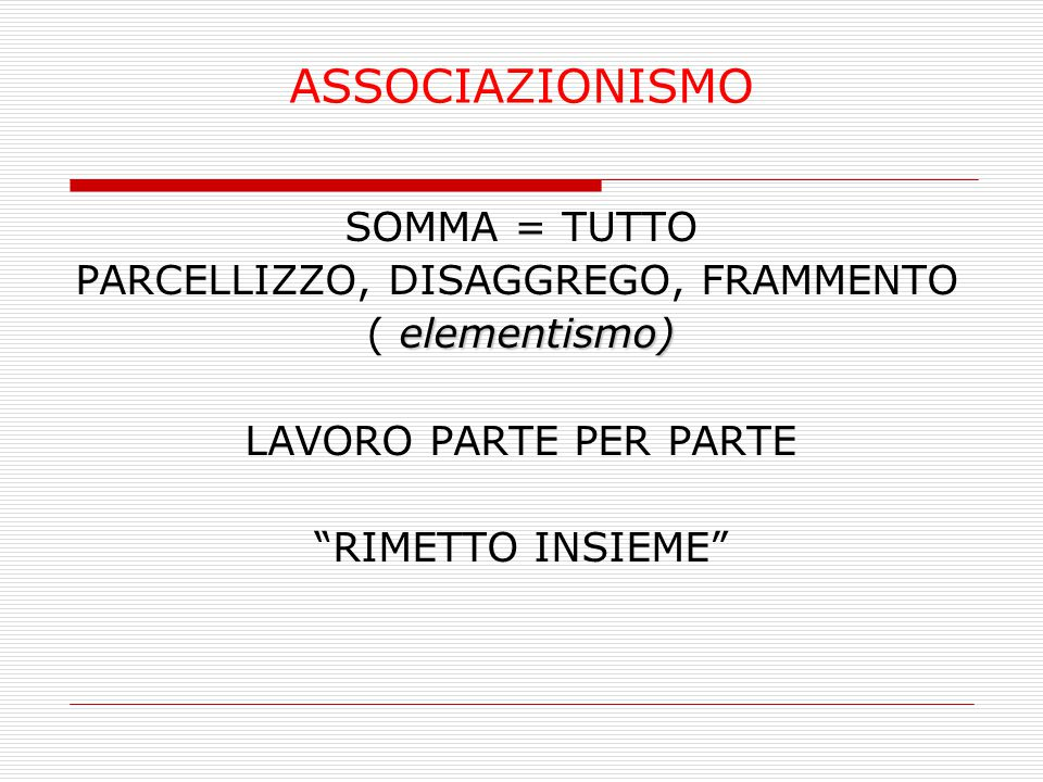 ASSOCIAZIONISMO SOMMA = TUTTO PARCELLIZZO, DISAGGREGO, FRAMMENTO