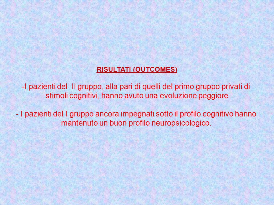stimoli cognitivi, hanno avuto una evoluzione peggiore