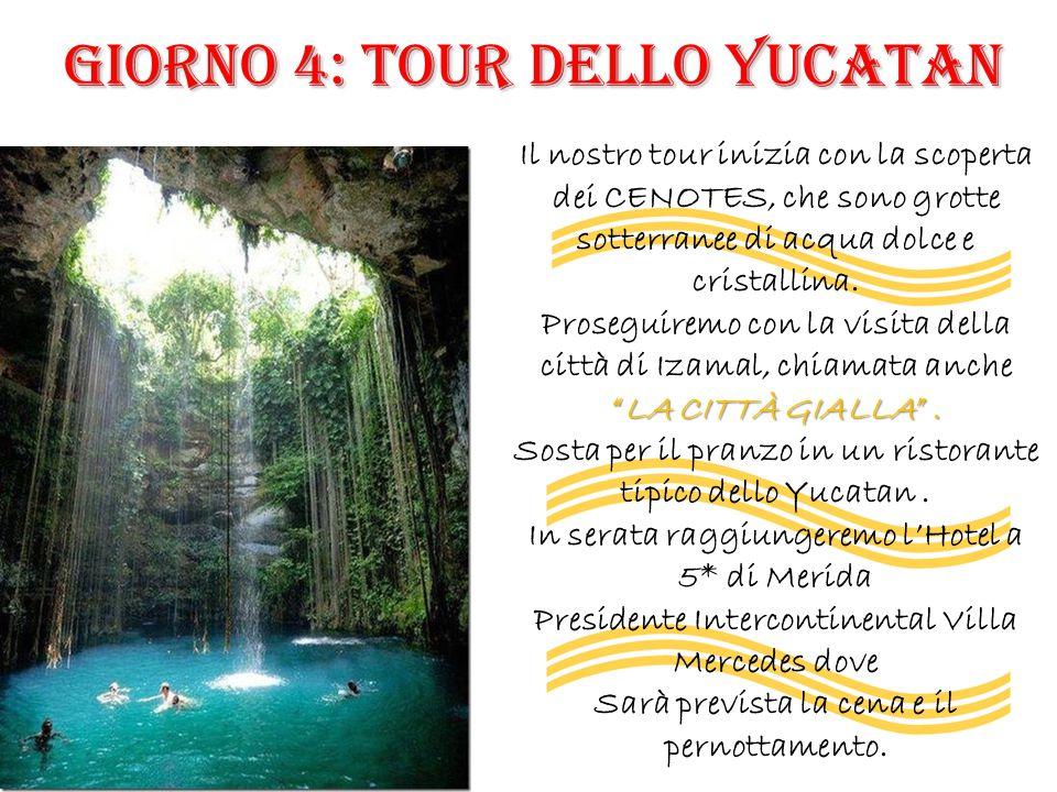 GIORNO 4: TOUR DELLO YUCATAN