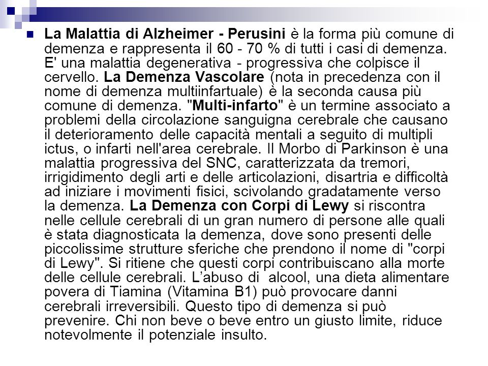 La Malattia di Alzheimer - Perusini è la forma più comune di demenza e rappresenta il 60 - 70 % di tutti i casi di demenza.
