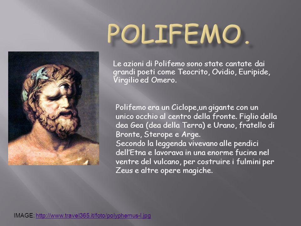 POLIFEMO. Le azioni di Polifemo sono state cantate dai grandi poeti come Teocrito, Ovidio, Euripide, Virgilio ed Omero.