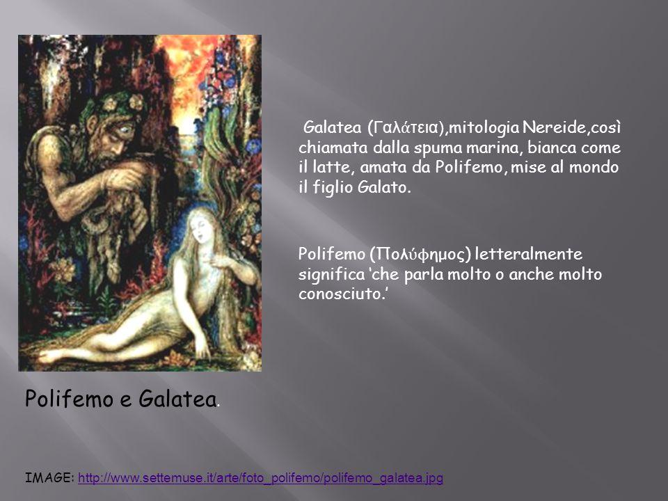 Galatea (Γαλάτεια),mitologia Nereide,così chiamata dalla spuma marina, bianca come il latte, amata da Polifemo, mise al mondo il figlio Galato.