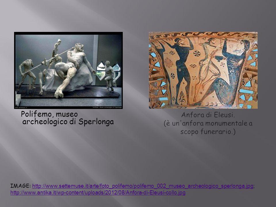 Anfora di Eleusi. (è un anfora monumentale a scopo funerario.)