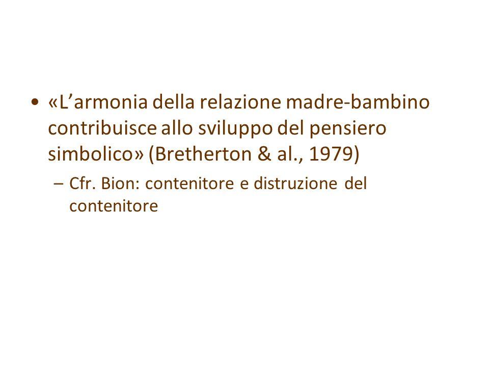 «L'armonia della relazione madre-bambino contribuisce allo sviluppo del pensiero simbolico» (Bretherton & al., 1979)