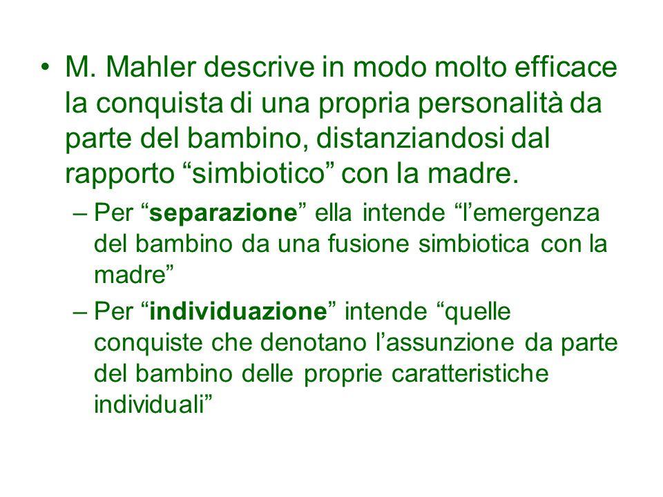 M. Mahler descrive in modo molto efficace la conquista di una propria personalità da parte del bambino, distanziandosi dal rapporto simbiotico con la madre.