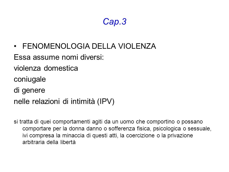 Cap.3 FENOMENOLOGIA DELLA VIOLENZA Essa assume nomi diversi: