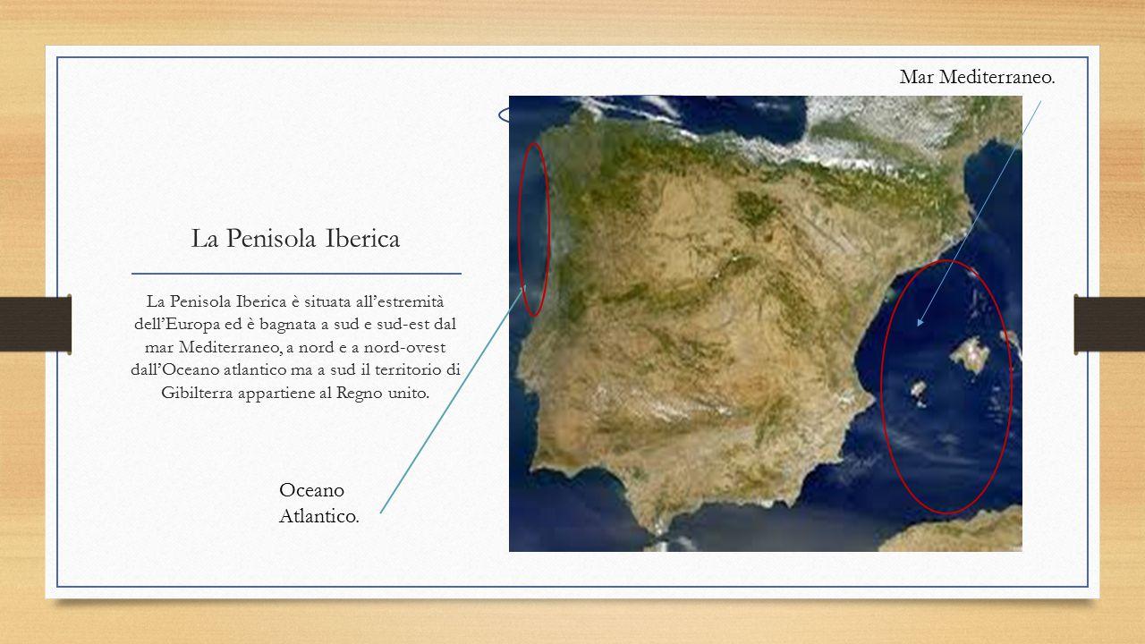 La Penisola Iberica Mar Mediterraneo. Oceano Atlantico.