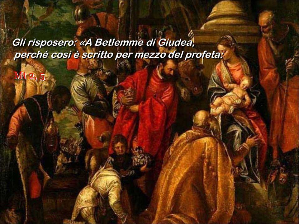 Gli risposero: «A Betlemme di Giudea,