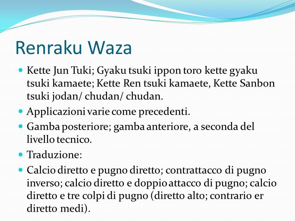 Renraku Waza Kette Jun Tuki; Gyaku tsuki ippon toro kette gyaku tsuki kamaete; Kette Ren tsuki kamaete, Kette Sanbon tsuki jodan/ chudan/ chudan.