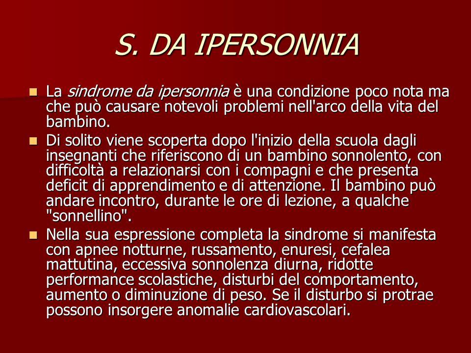 S. DA IPERSONNIA La sindrome da ipersonnia è una condizione poco nota ma che può causare notevoli problemi nell arco della vita del bambino.