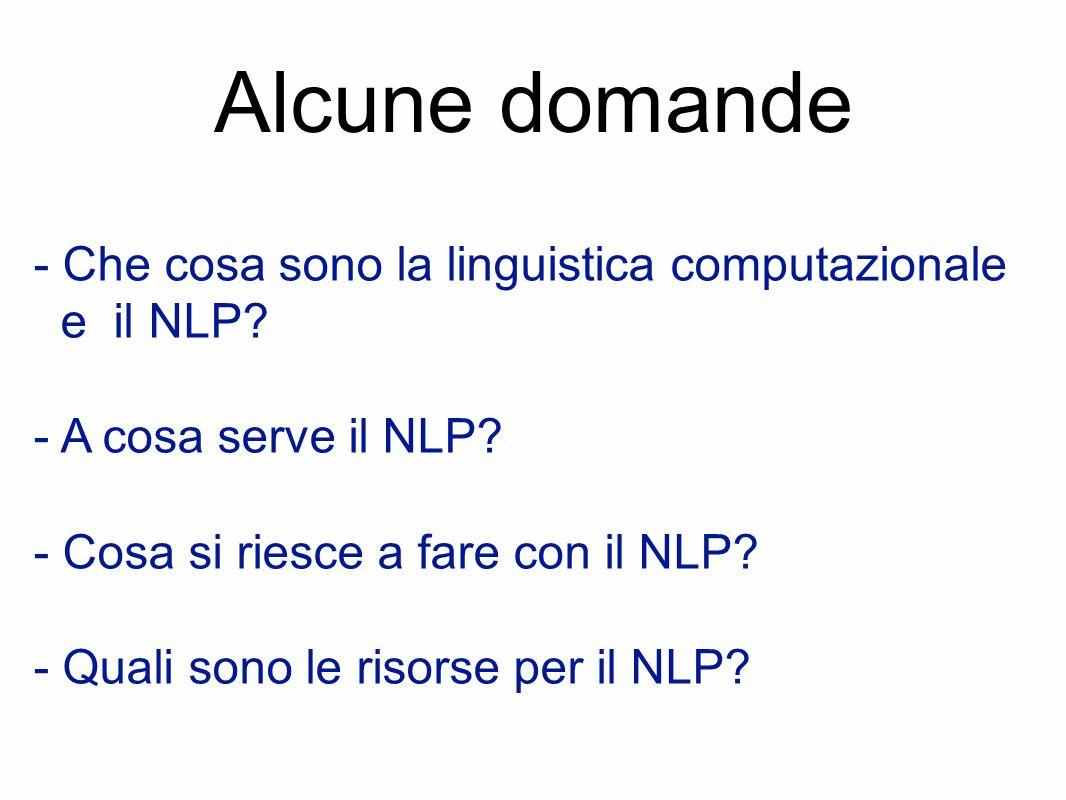 Alcune domande - Che cosa sono la linguistica computazionale e il NLP