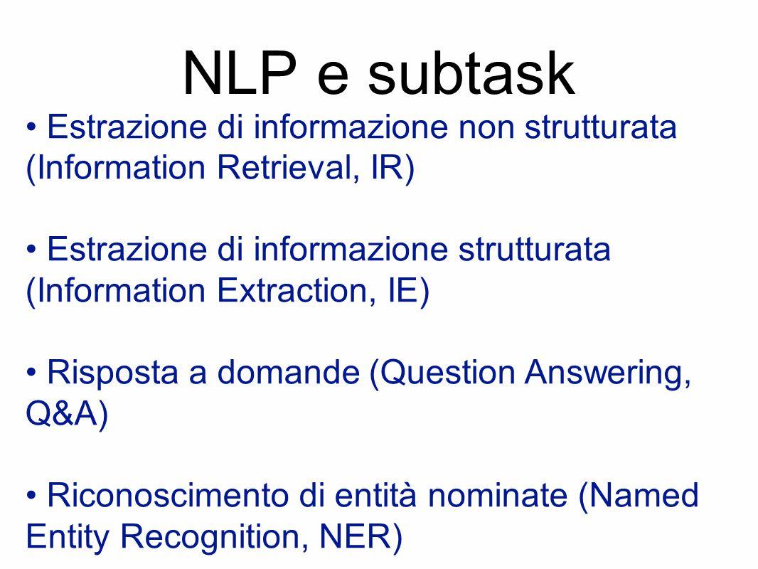 NLP e subtask • Estrazione di informazione non strutturata (Information Retrieval, IR)