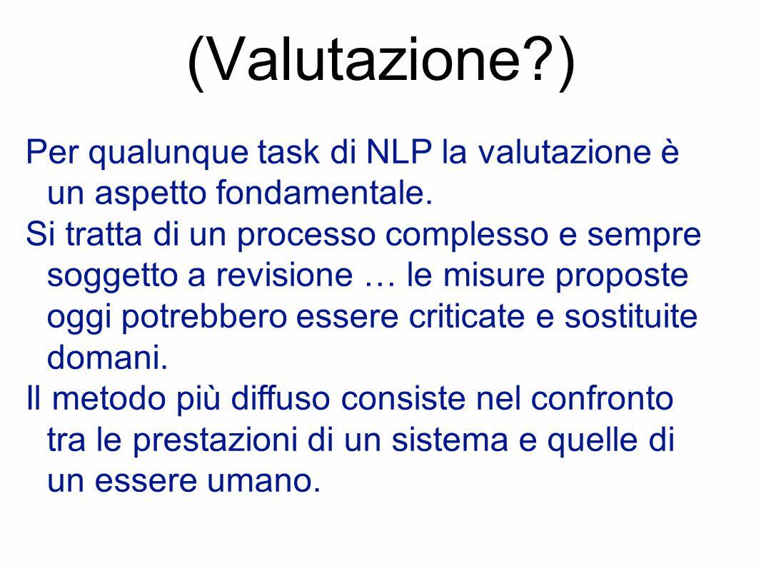 (Valutazione ) Per qualunque task di NLP la valutazione è un aspetto fondamentale.
