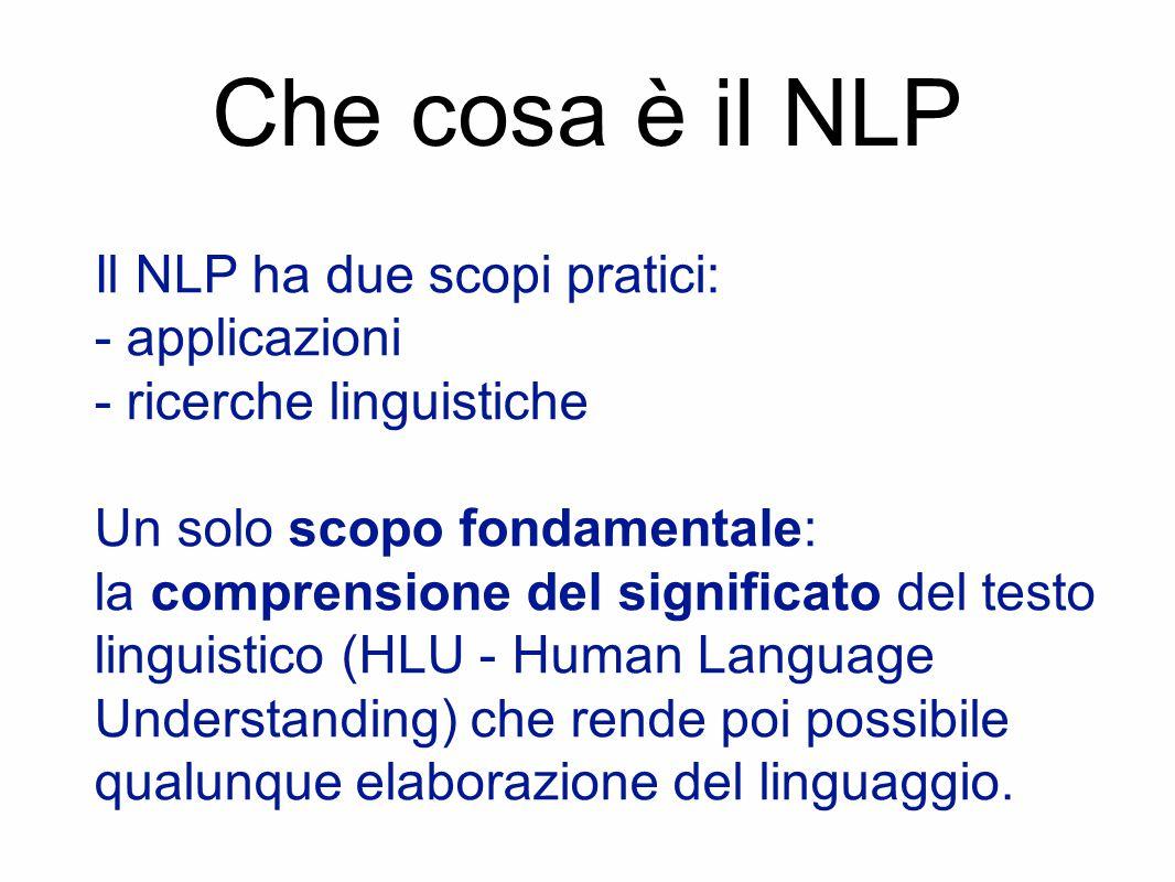 Che cosa è il NLP Il NLP ha due scopi pratici: - applicazioni