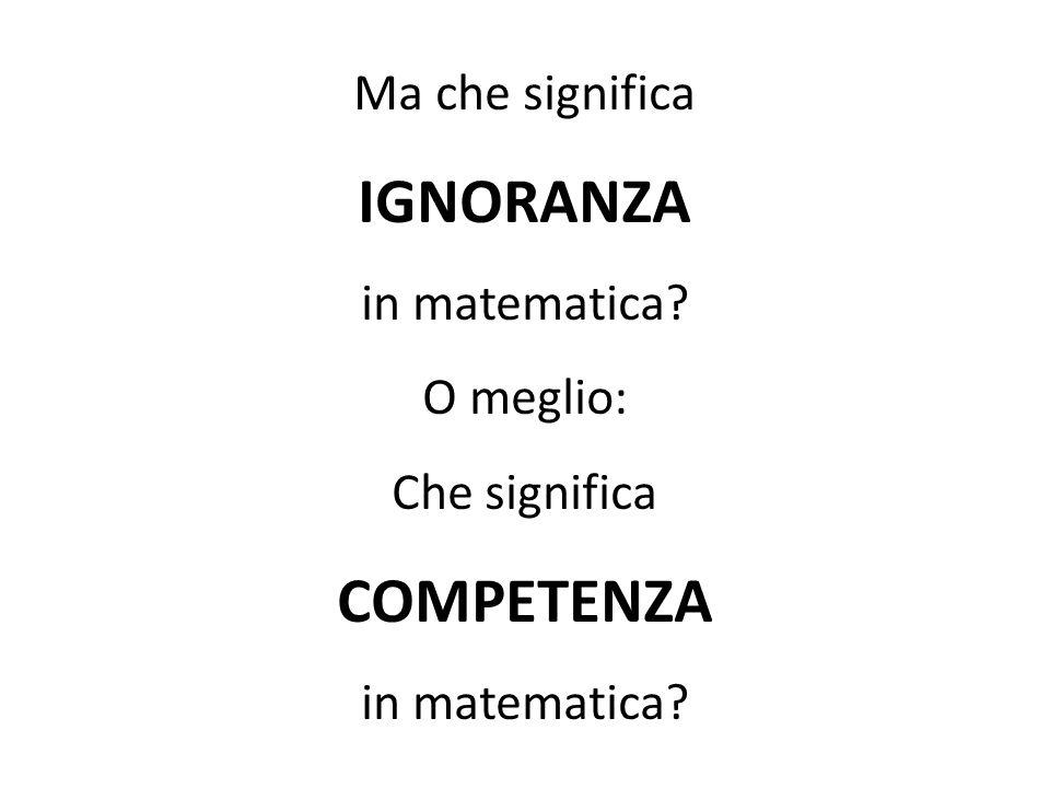 IGNORANZA COMPETENZA Ma che significa in matematica O meglio: