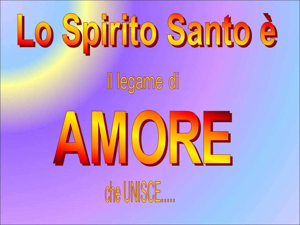 Lo Spirito Santo è il legame di AMORE che UNISCE.....