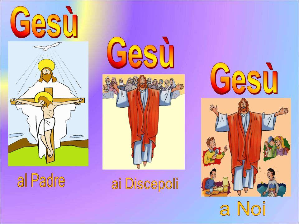 Gesù Gesù Gesù al Padre ai Discepoli a Noi