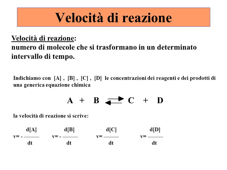 Velocità di reazione A + B C + D Velocità di reazione: