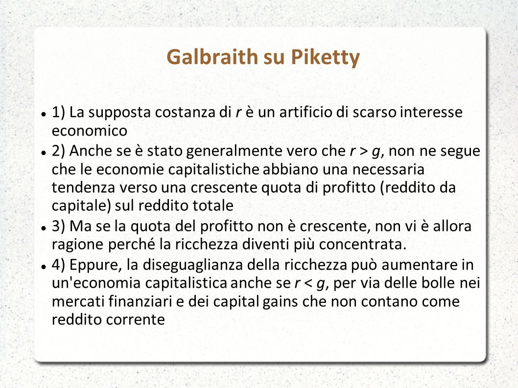 Galbraith su Piketty 1) La supposta costanza di r è un artificio di scarso interesse economico.