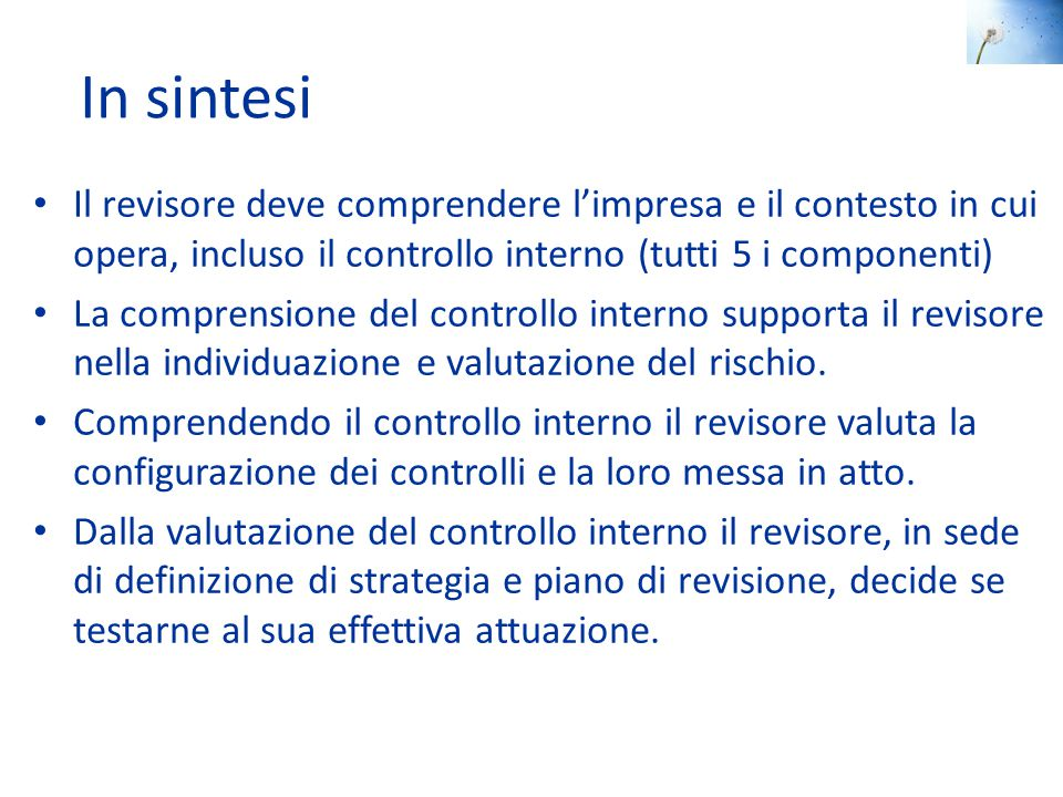 In sintesi Il revisore deve comprendere l'impresa e il contesto in cui opera, incluso il controllo interno (tutti 5 i componenti)