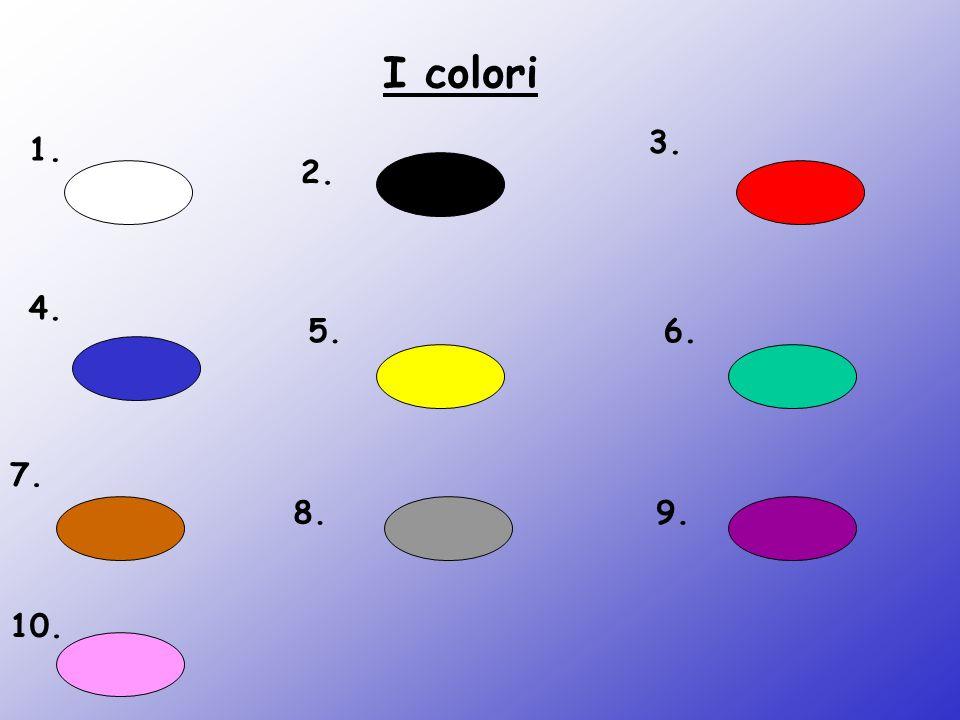 I colori 3. 1. 2. 4. 5. 6. 7. 8. 9. 10.