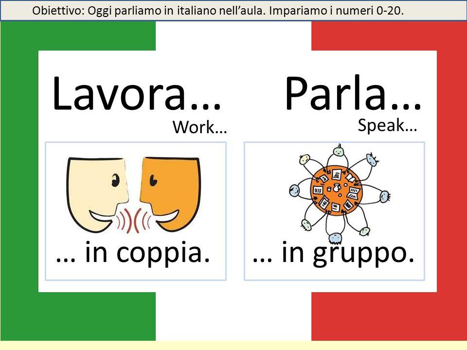 Lavora… Parla… … in coppia. … in gruppo. Speak… Work…