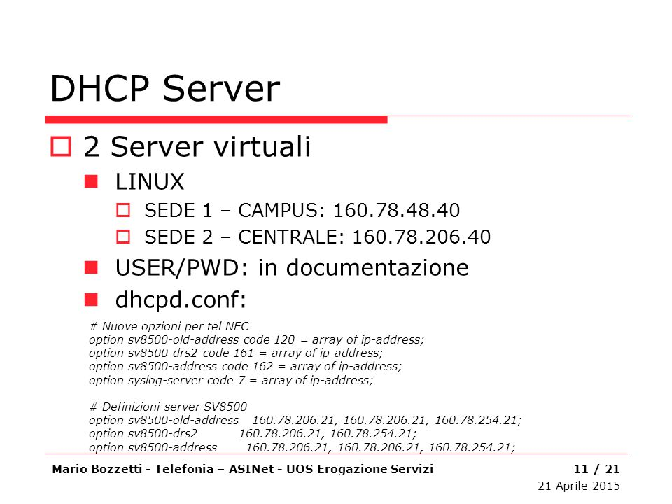 DHCP Server 2 Server virtuali LINUX USER/PWD: in documentazione