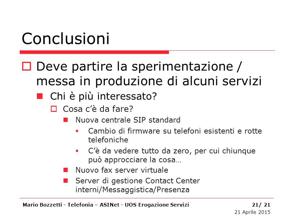 Conclusioni Deve partire la sperimentazione / messa in produzione di alcuni servizi. Chi è più interessato