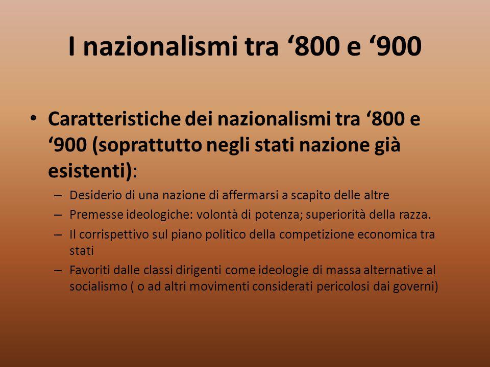 I nazionalismi tra '800 e '900 Caratteristiche dei nazionalismi tra '800 e '900 (soprattutto negli stati nazione già esistenti):