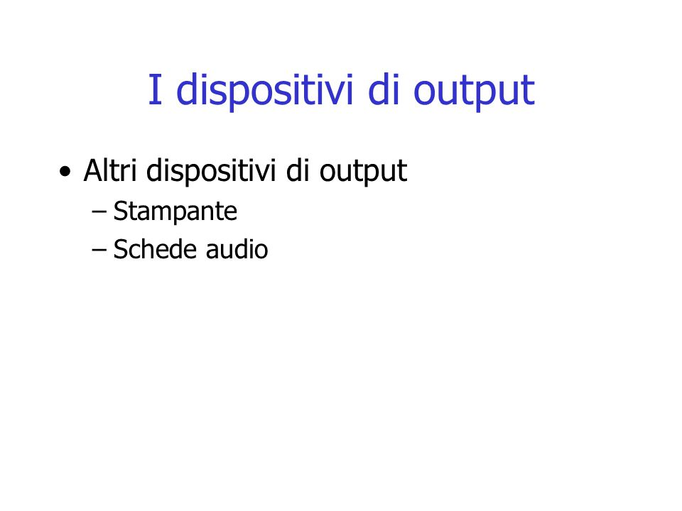 I dispositivi di output