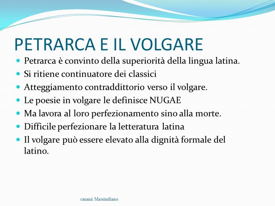 PETRARCA E IL VOLGARE Petrarca è convinto della superiorità della lingua latina. Si ritiene continuatore dei classici.