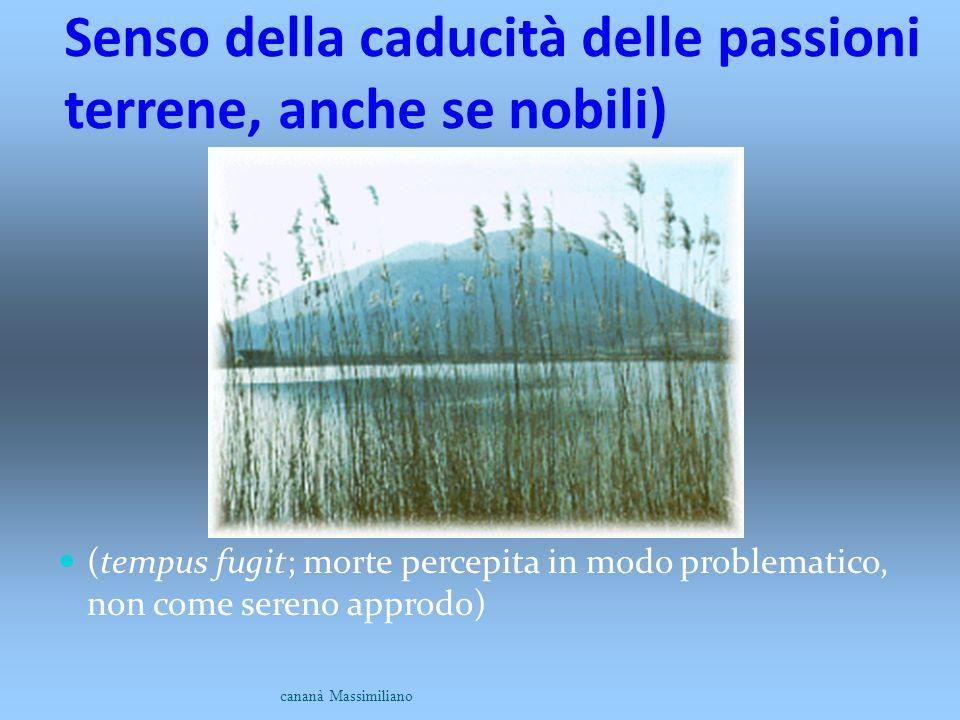 Senso della caducità delle passioni terrene, anche se nobili)