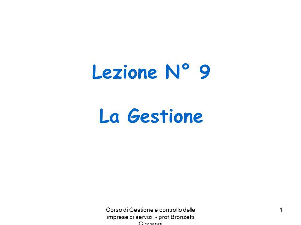 Lezione N° 9 La Gestione Corso di Gestione e controllo delle imprese di servizi. - prof Bronzetti Giovanni.