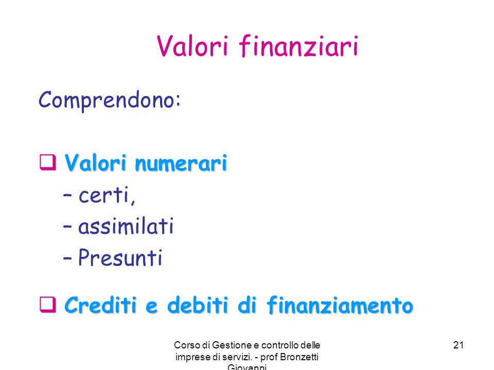 Valori finanziari Comprendono: Valori numerari certi, assimilati