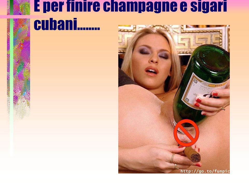 E per finire champagne e sigari cubani……..