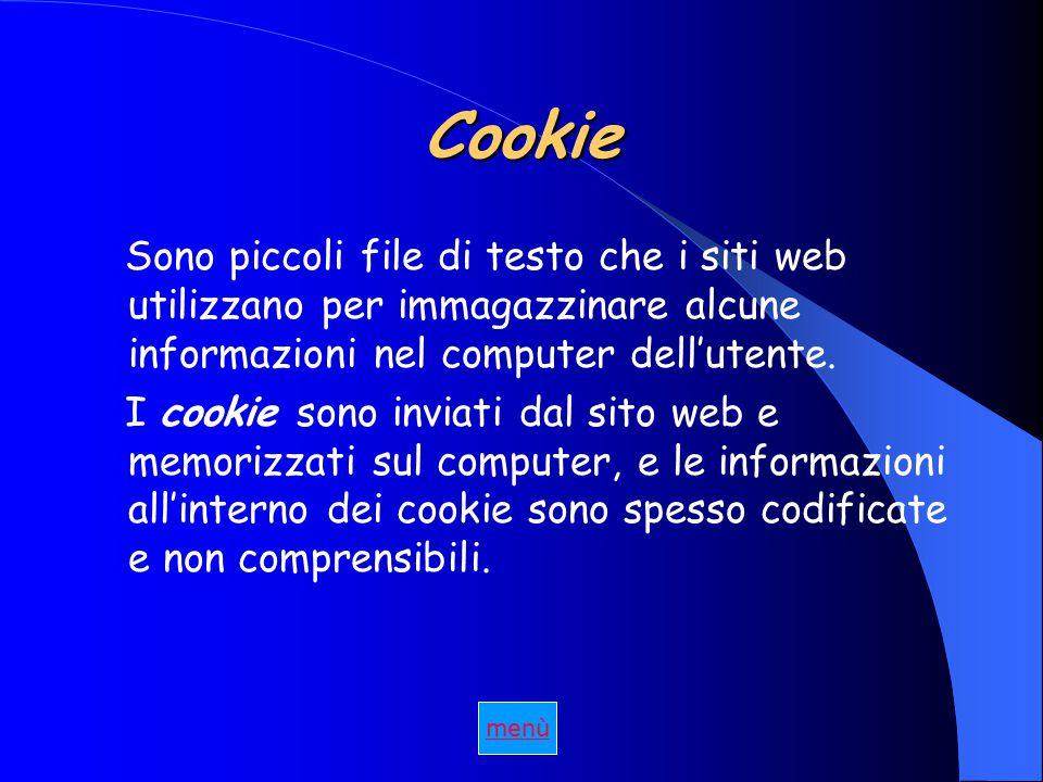 Cookie Sono piccoli file di testo che i siti web utilizzano per immagazzinare alcune informazioni nel computer dell'utente.