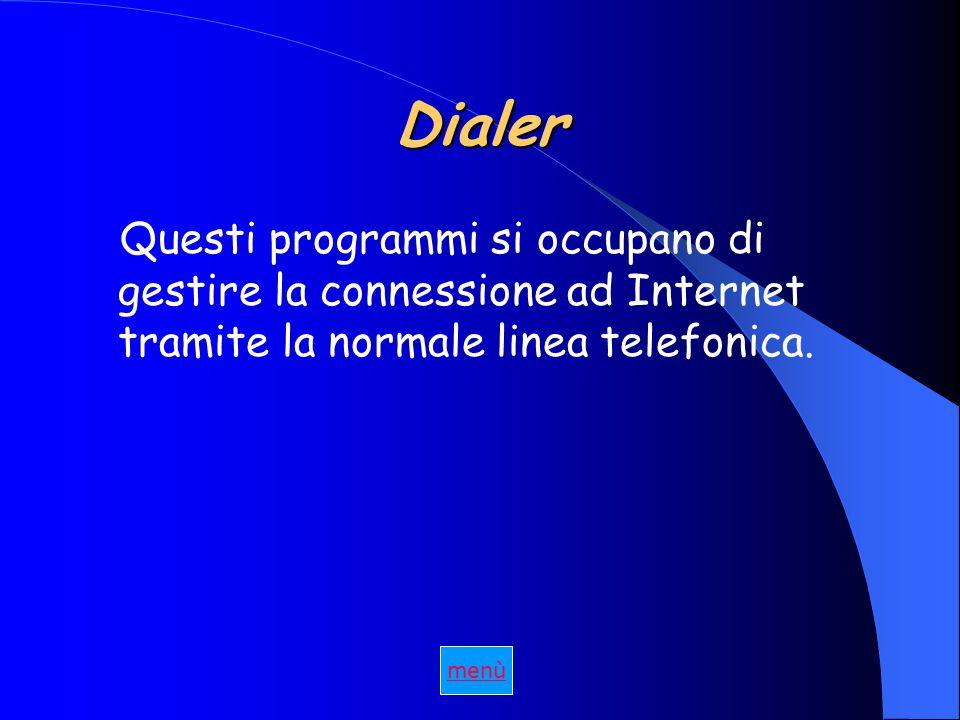 Dialer Questi programmi si occupano di gestire la connessione ad Internet tramite la normale linea telefonica.