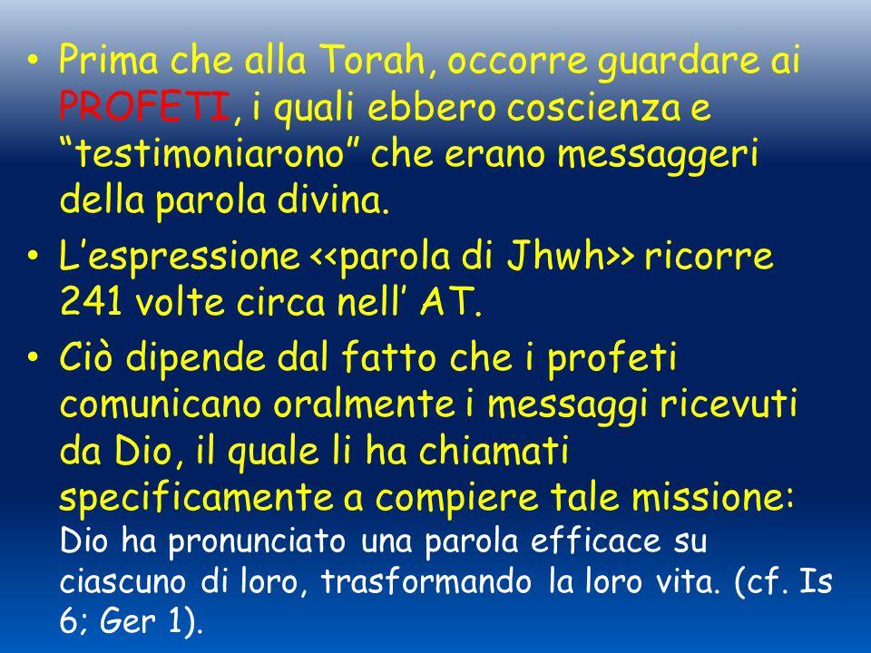 Prima che alla Torah, occorre guardare ai PROFETI, i quali ebbero coscienza e testimoniarono che erano messaggeri della parola divina.