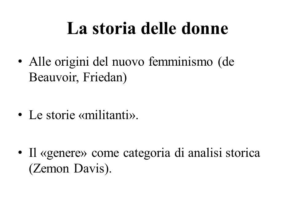 La storia delle donne Alle origini del nuovo femminismo (de Beauvoir, Friedan) Le storie «militanti».