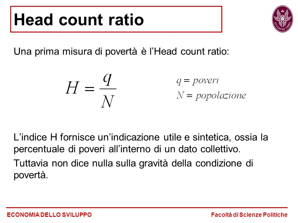 Head count ratio Una prima misura di povertà è l'Head count ratio: