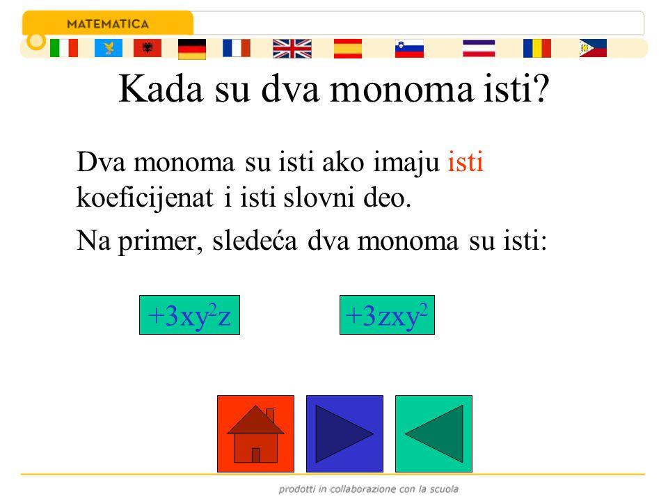 Kada su dva monoma isti Dva monoma su isti ako imaju isti koeficijenat i isti slovni deo. Na primer, sledeća dva monoma su isti: