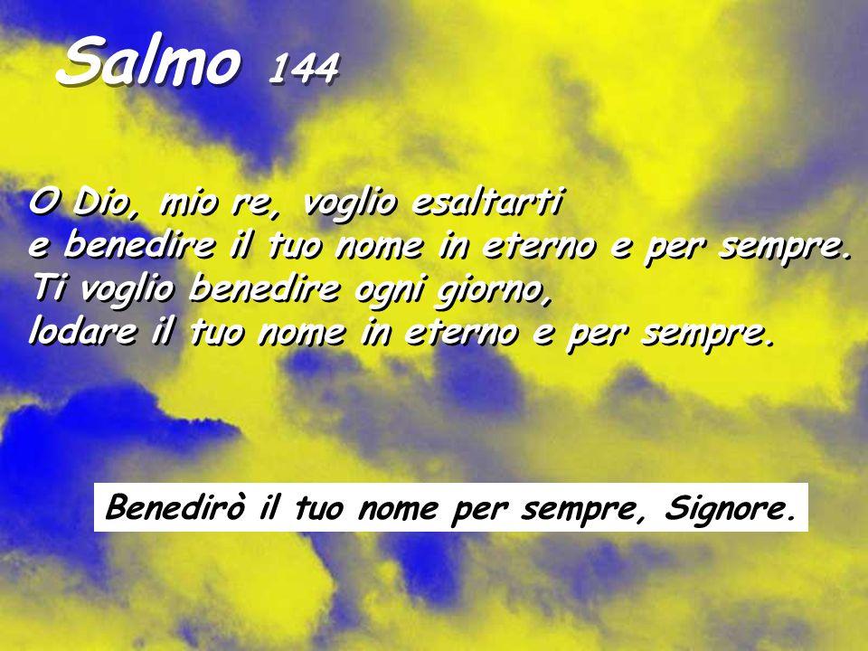 Salmo 144 O Dio, mio re, voglio esaltarti