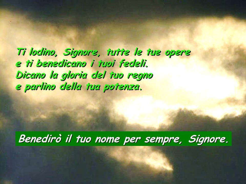 Benedirò il tuo nome per sempre, Signore.
