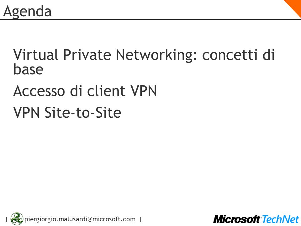 Agenda Virtual Private Networking: concetti di base Accesso di client VPN VPN Site-to-Site