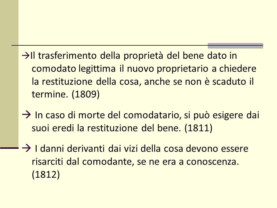 Il trasferimento della proprietà del bene dato in comodato legittima il nuovo proprietario a chiedere la restituzione della cosa, anche se non è scaduto il termine. (1809)