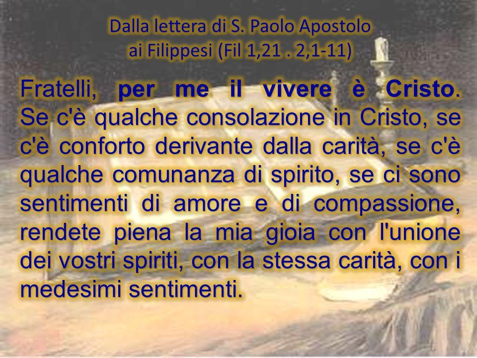 Dalla lettera di S. Paolo Apostolo ai Filippesi (Fil 1,21 . 2,1-11)