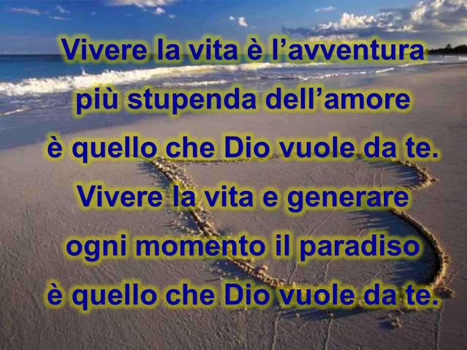 Vivere la vita è l'avventura più stupenda dell'amore è quello che Dio vuole da te.